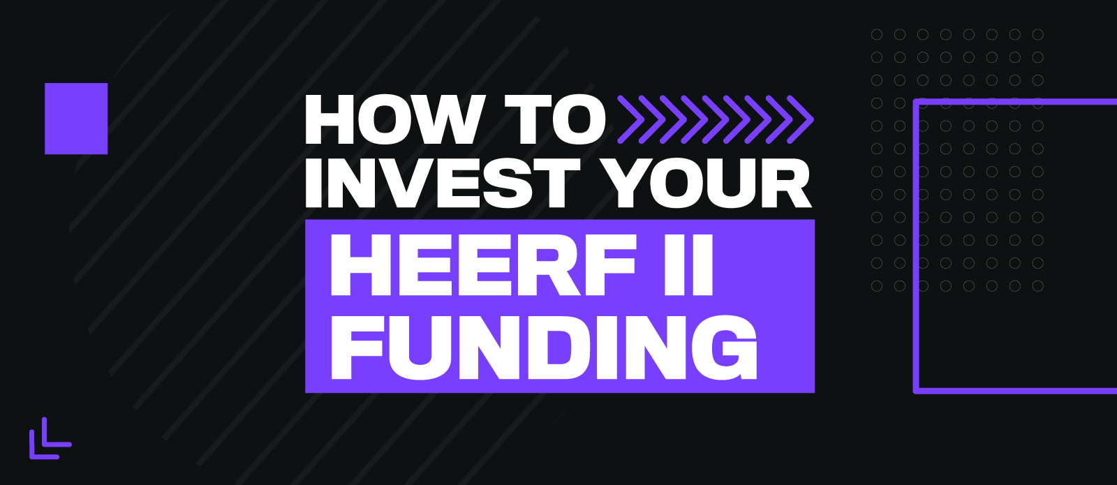 Branded image that reads- How to Invest your HEERF II Funding