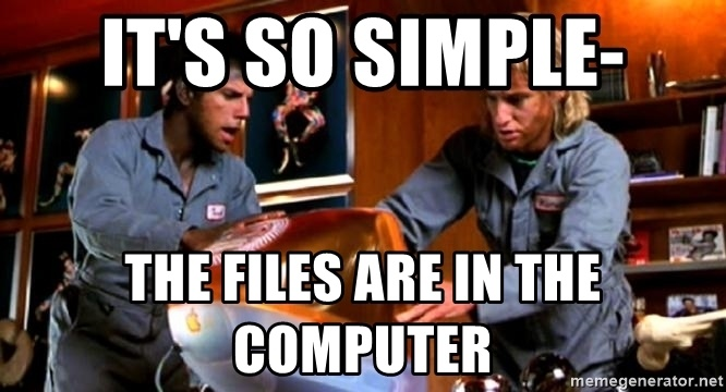 It's So Simple. The Files Are In the Computer.