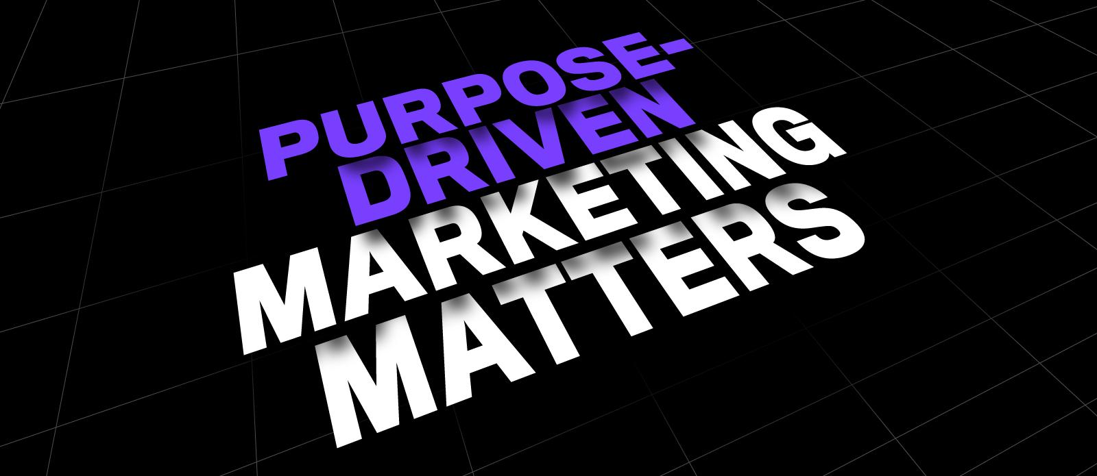 Purpose-Driven Marketing Matters